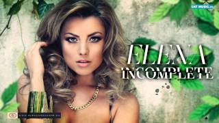 Elena Gheorghe &#8211; Incomplete (Original Radio Edit)