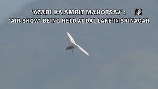 Azadi ka Amrit Mahotsav - श्रीनगर की Dal Lake पर आयोजित किया जा रहा Air Show