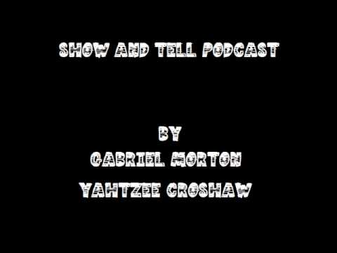 Show and Tell Podcast Episode 1 - Gabe & Yahtzee