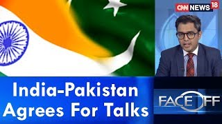 India Agrees To Pakistan's Request For Talks | Face Off | CNN News18 - IBNLIVE