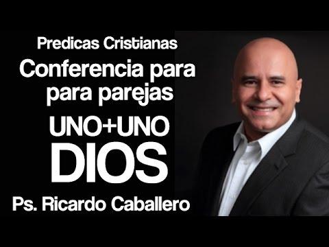 Mensajes Cristianos - Uno + Uno = Dios - Conferencia para parejas - Pastor Ricardo caballero
