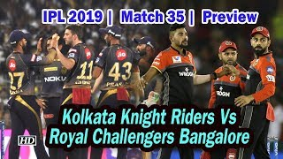 IPL 2019 |  Match 35 |  Preview | Kolkata Knight Riders Vs Royal Challengers Bangalore - IANSINDIA
