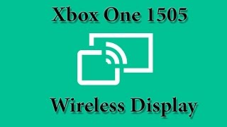 Обзор Wireless Display для Xbox One (Прошивка 1505)