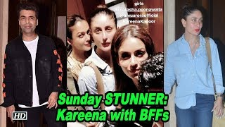 Sunday STUNNER: Kareena with her BFFs - IANSLIVE