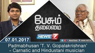 Paesum Thalaimai 07-01-2017 Padmabhusan 'T. V. Gopalakrishnan' – News7 Tamil Show