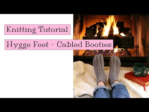 Knitting Tutorial - Hygge Feet Cabled Booties