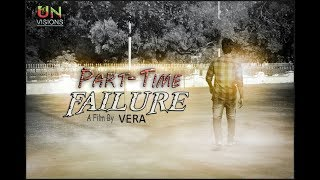 PART-TIME FAILURE - Latest Telugu Short Film 2018 || Directed by VERA || UN Visions - YOUTUBE