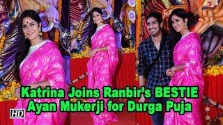 Katrina Joins Ranbir's BESTIE Ayan Mukerji for Durga Puja Celebration - BOLLYWOODCOUNTRY