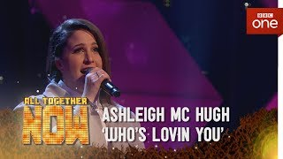 Ashleigh McHugh performs 'Who's Lovin' You' by Jackson - 5 All Together Now: Episode 4 - BBC One - BBC