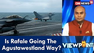 Is Rafale Going The Agustawestland Way? | Viewpoint | CNN-News18 - IBNLIVE
