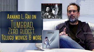 Aanand L Rai on Tumbbad, Shah Rukh Khan's Zero budget, Telugu cinema & more | Indiaglitz Exclusive - IGTELUGU