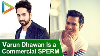 Varun Dhawan Is A Commercial SPERM!!! | Ayushmann Khurrana Is UNCENSORED AF!!!! - HUNGAMA