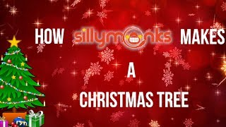 How Sillymonks Makes a Christmas Tree🎄 - Christmas 2017 - SILLYMONKSENT
