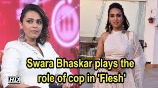 Swara Bhaskar plays the role of cop in 'Flesh' - BOLLYWOODCOUNTRY