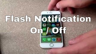 iPhone 6 / iPhone 6 plus - how to turn flash notification on / off.