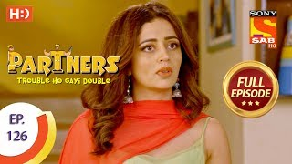 Partners Trouble Ho Gayi Double - Ep 126 - Full Episode - 22nd May, 2018 - SABTV