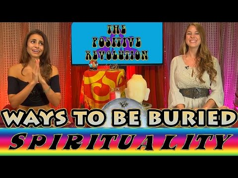 Way To Be Buried When You Die on The Positive Revolution Presents Spirituality!