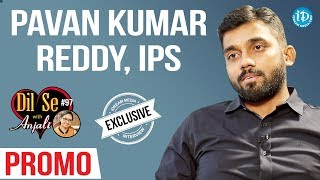 Pawan Kumar Reddy IPS Exclusive Interview - Promo || Dil Se With Anjali #97 - IDREAMMOVIES