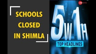 5W1H: Deputy Commissioner declares schools closed in district Shimla - ZEENEWS