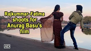 Rajkummar – Fatima starts shoot for Anurag Basu's film - BOLLYWOODCOUNTRY