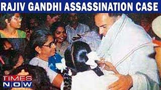Rajiv Gandhi Assassination Case: Victims' Families Move To SC - TIMESNOWONLINE