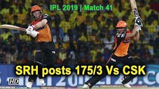 IPL 2019 | Match 41 |SRH posts 175/3 Vs CSK - IANSINDIA