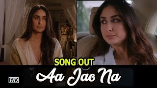 """Aa Jao Naa"" SONG OUT | Upset Kareena calls off her marriage | Veere Di Wedding - IANSINDIA"