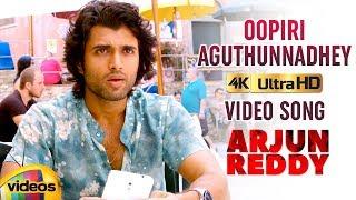 Arjun Reddy Telugu Movie Songs 4K | Oopiri Aguthunnadhey Full Video Song | Vijay Deverakonda - MANGOVIDEOS