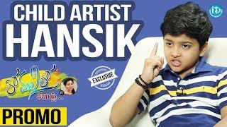 Child Artist Hansik Exclusive Interview - Promo || Anchor Komali Tho Kaburlu #7 - IDREAMMOVIES