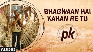 Bhagwan Hai Kahan Re Tu' FULL AUDIO Song   PK   Aamir Khan   Anushka