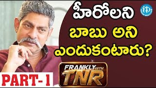 Actor Jagapathi Babu Exclusive Interview - Part #1 || Frankly With TNR - IDREAMMOVIES