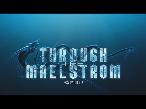 FINAL FANTASY XIV Patch 2.2 - Through the Maelstrom [HD]