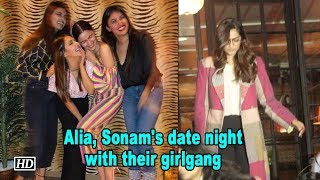 Alia, Sonam's date night with their girlgang - BOLLYWOODCOUNTRY