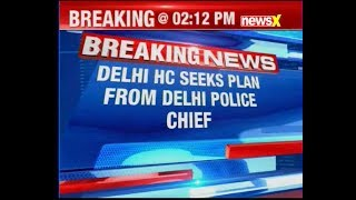 Delhi HC seeks plan from Delhi police chief for better security for women - NEWSXLIVE