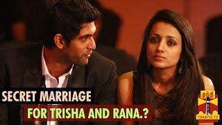 Secret Marriage for Trisha and Rana Daggubatti..?