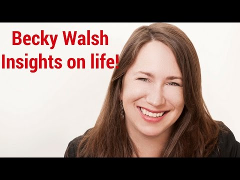 Becky Walsh Insights on life!