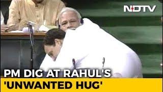 "PM Modi's Theory On Why Rahul Gandhi Gave Him An ""Unwanted Hug"" - NDTV"