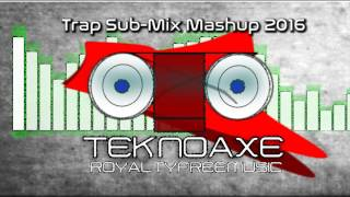 Royalty Free Trap Sub-Mix Mashup 2016:Trap Sub-Mix Mashup 2016