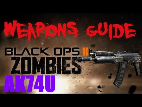 BO2 Zombies AK74u / AK74fu2 Weapons Guide