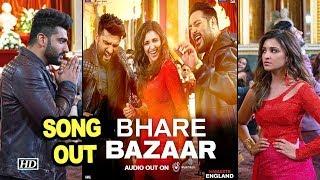 Bhare Bazaar SONG | Namaste England | Arjun, Parineeti along with Badshah - IANSLIVE