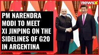 PM Narendra Modi to meet Xi Jinping on the sidelines of G20 in Argentina - NEWSXLIVE