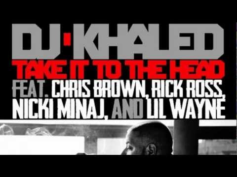 DJ Khaled - Take It To The Head ft. Chris Brown, Rick Ross, Nicki Minaj & Lil Wayne -WkSHP1r4tx4