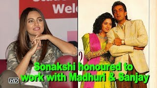 Sonakshi honoured to work with Favourites Madhuri & Sanjay - IANSLIVE