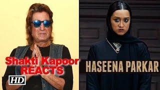 """Dad Shakti Kapoor REACTS on """"Haseena"""" TRAILER - BOLLYWOODCOUNTRY"""