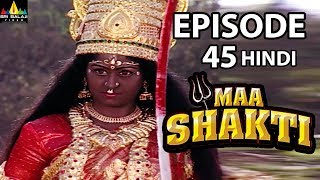 Maa Shakti Devotional Serial Episode 45 | Hindi Bhakti Serials | Sri Balaji Video - SRIBALAJIMOVIES
