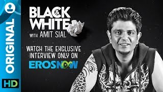Black and White Interview with Amit Sial - EROSENTERTAINMENT