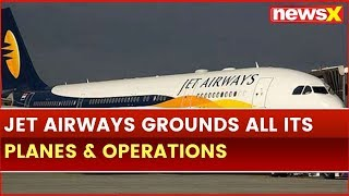 Jet Airways Grounds all its Planes & Operations; Over 20,000 Jet Employees Uncertain of Future - NEWSXLIVE