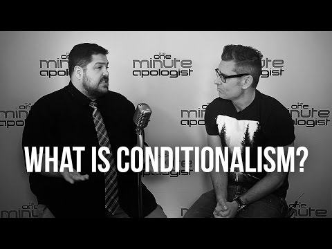 932. What Is Conditionalism?
