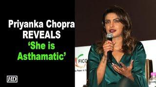 Priyanka Chopra REVEALS 'She is Asthamatic' - IANSINDIA