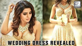 Samantha Prabhu's EXCLUSIVE Wedding Dress REVEALED! - LEHRENTELUGU